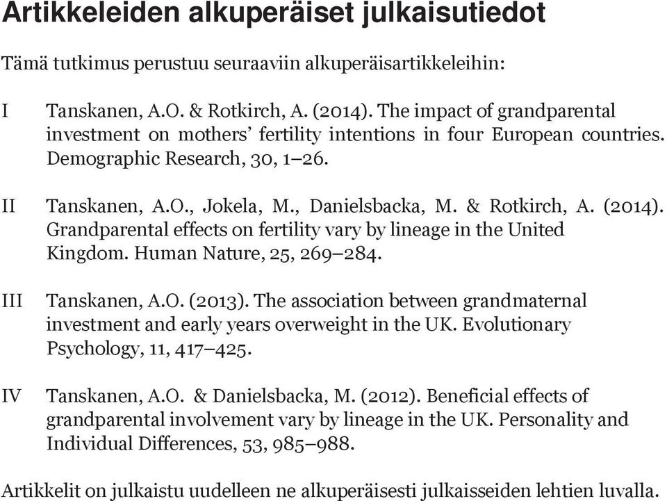 (2014). Grandparental effects on fertility vary by lineage in the United Kingdom. Human Nature, 25, 269 284. III IV Tanskanen, A.O. (2013).