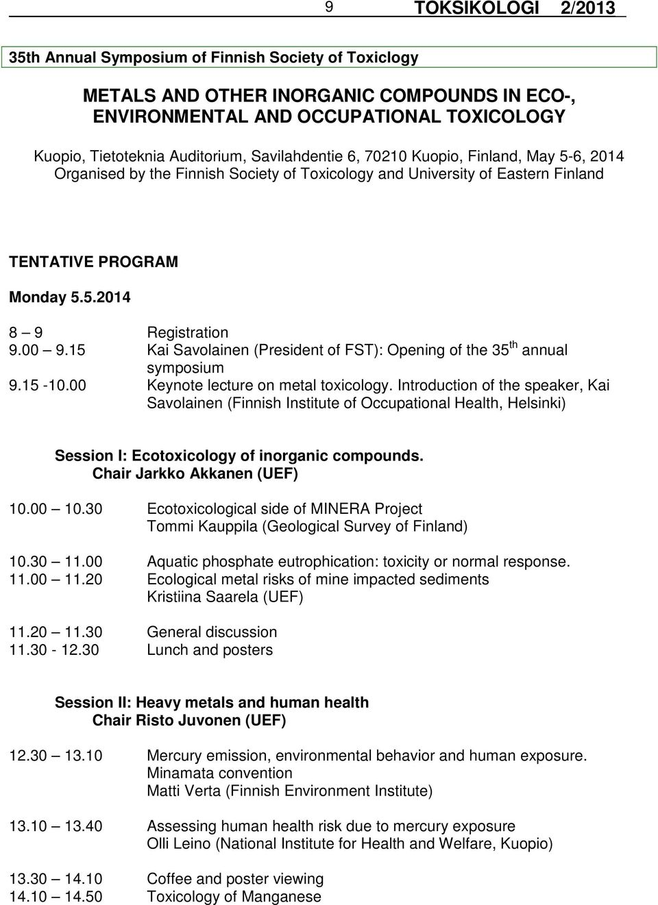 15 Kai Savolainen (President of FST): Opening of the 35 th annual symposium 9.15-10.00 Keynote lecture on metal toxicology.