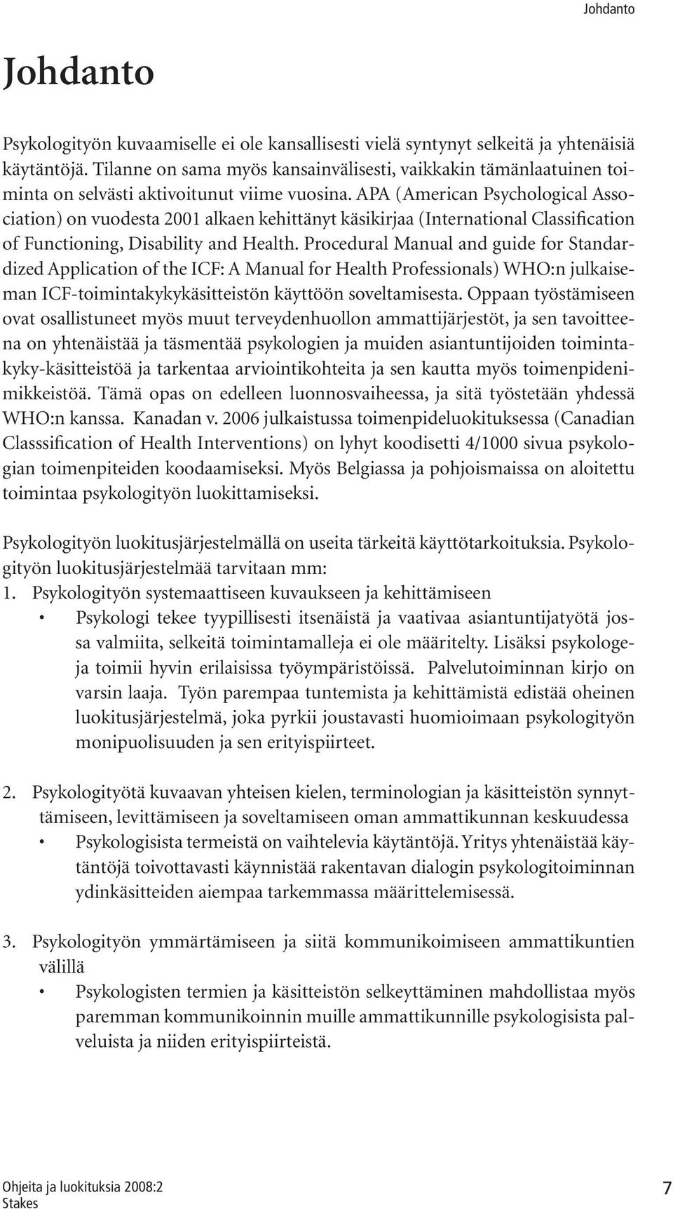 APA (American Psychological Association) on vuodesta 2001 alkaen kehittänyt käsikirjaa (International Classification of Functioning, Disability and Health.