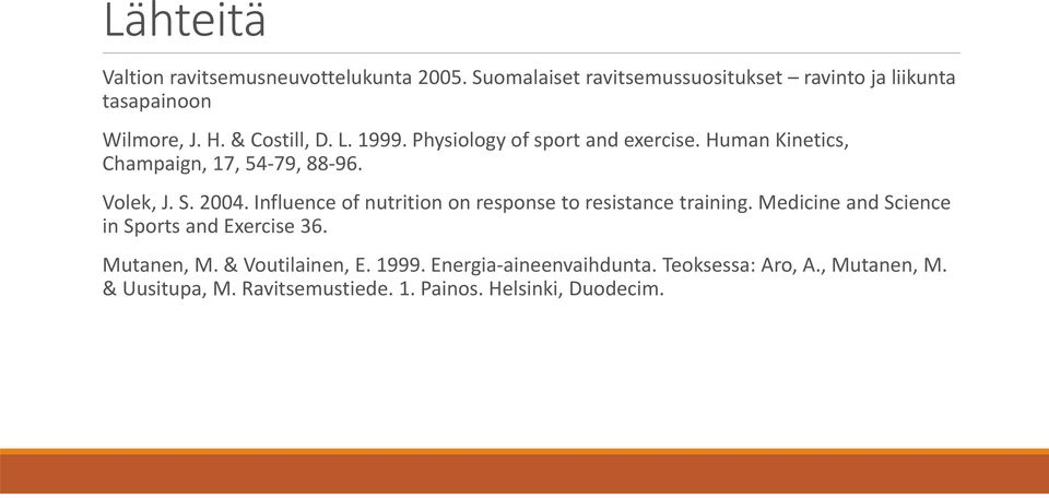 Influence of nutrition on response to resistance training. Medicine and Science in Sports and Exercise 36. Mutanen, M.
