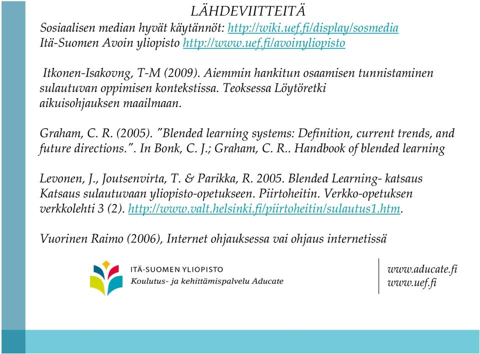 ʺBlended learning systems: Definition, current trends, and future directions.ʺ. In Bonk, C. J.; Graham, C. R.. Handbook of blended learning Levonen, J., Joutsenvirta, T. & Parikka, R. 2005.