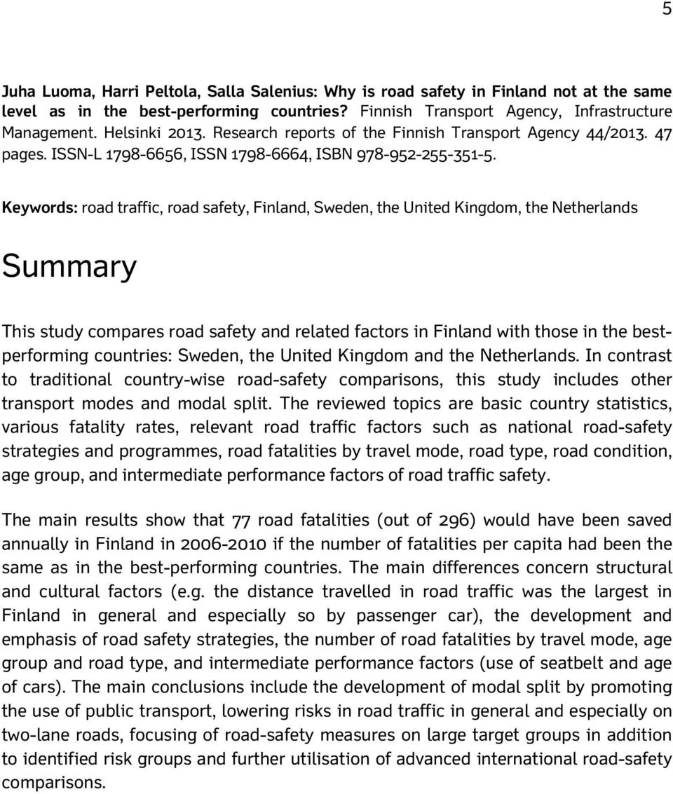 Keywords: road traffic, road safety, Finland, Sweden, the United Kingdom, the Netherlands Summary This study compares road safety and related factors in Finland with those in the bestperforming