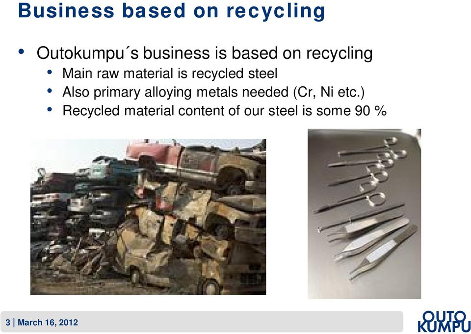 Also primary alloying metals needed (Cr, Ni etc.