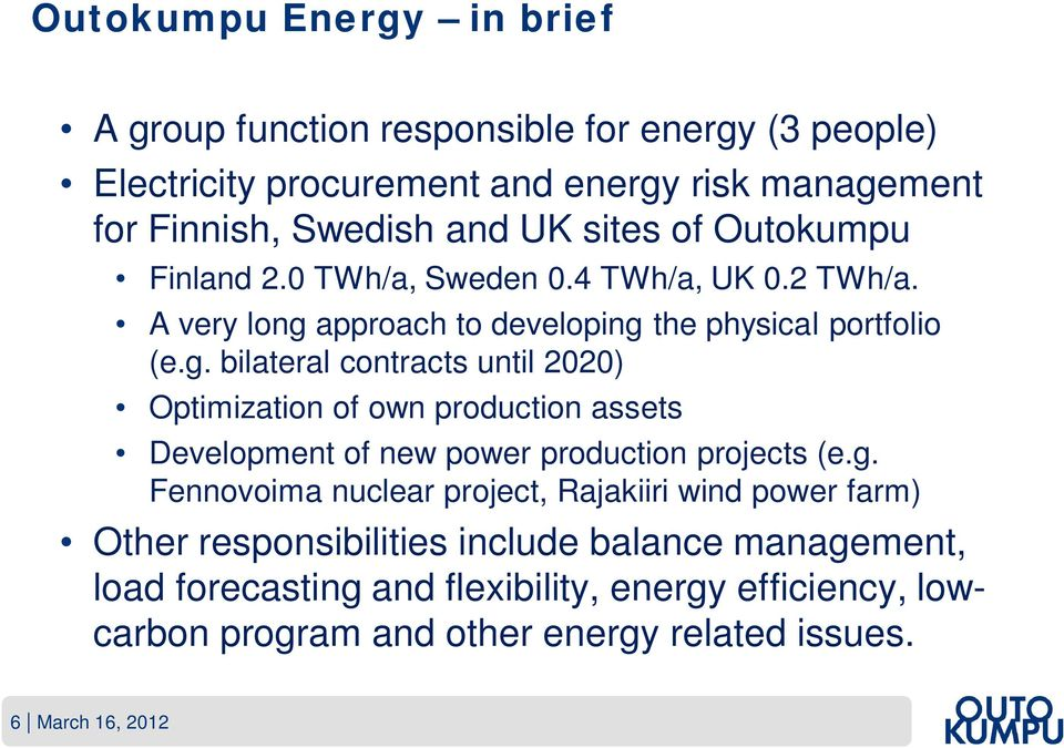 approach to developing the physical portfolio (e.g. bilateral contracts until 2020) Optimization of own production assets Development of new power production projects (e.