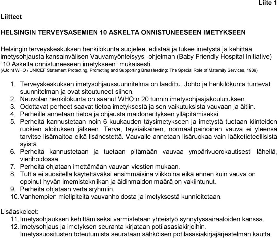 (AJoint WHO / UNICEF Statement Protecting, Promoting and Supporting Breasfeeding: The Special Role of Maternity Services, 1989) 1. Terveyskeskuksen imetysohjaussuunnitelma on laadittu.