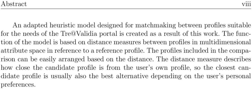 The function of the model is based on distance measures between profiles in multidimensional attribute space in reference to a reference profile.