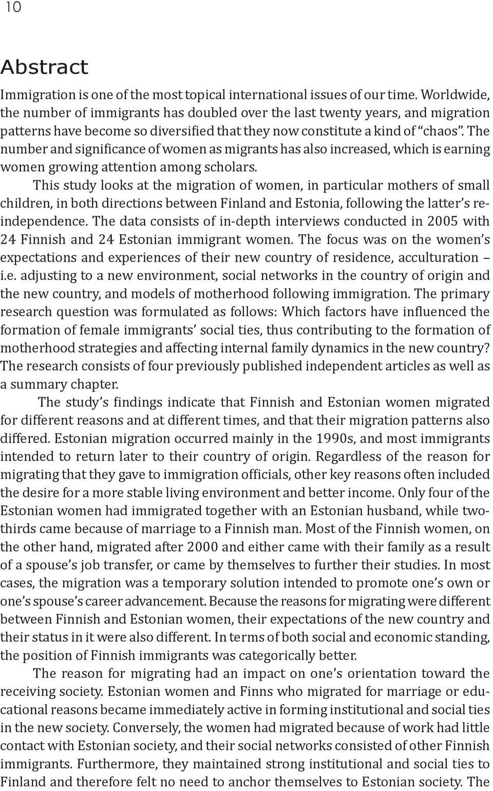 The number and significance of women as migrants has also increased, which is earning women growing attention among scholars.