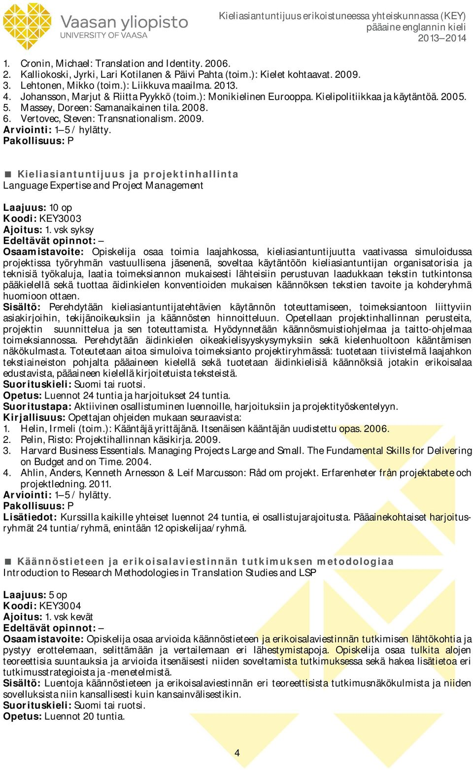 Kieliasiantuntijuus ja projektinhallinta Language Expertise and Project Management Laajuus: 10 op Koodi: KEY3003 Osaamistavoite: Opiskelija osaa toimia laajahkossa, kieliasiantuntijuutta vaativassa