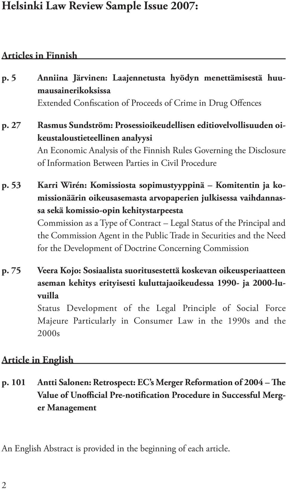27 Rasmus Sundström: Prosessioikeudellisen editiovelvollisuuden oikeustaloustieteellinen analyysi An Economic Analysis of the Finnish Rules Governing the Disclosure of Information Between Parties in