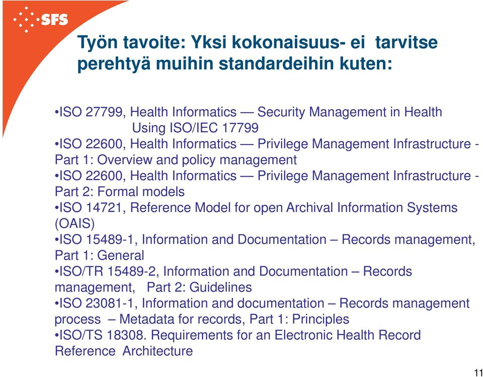 open Archival Information Systems (OAIS) ISO 15489-1, Information and Documentation Records management, Part 1: General ISO/TR 15489-2, Information and Documentation Records management, Part 2: