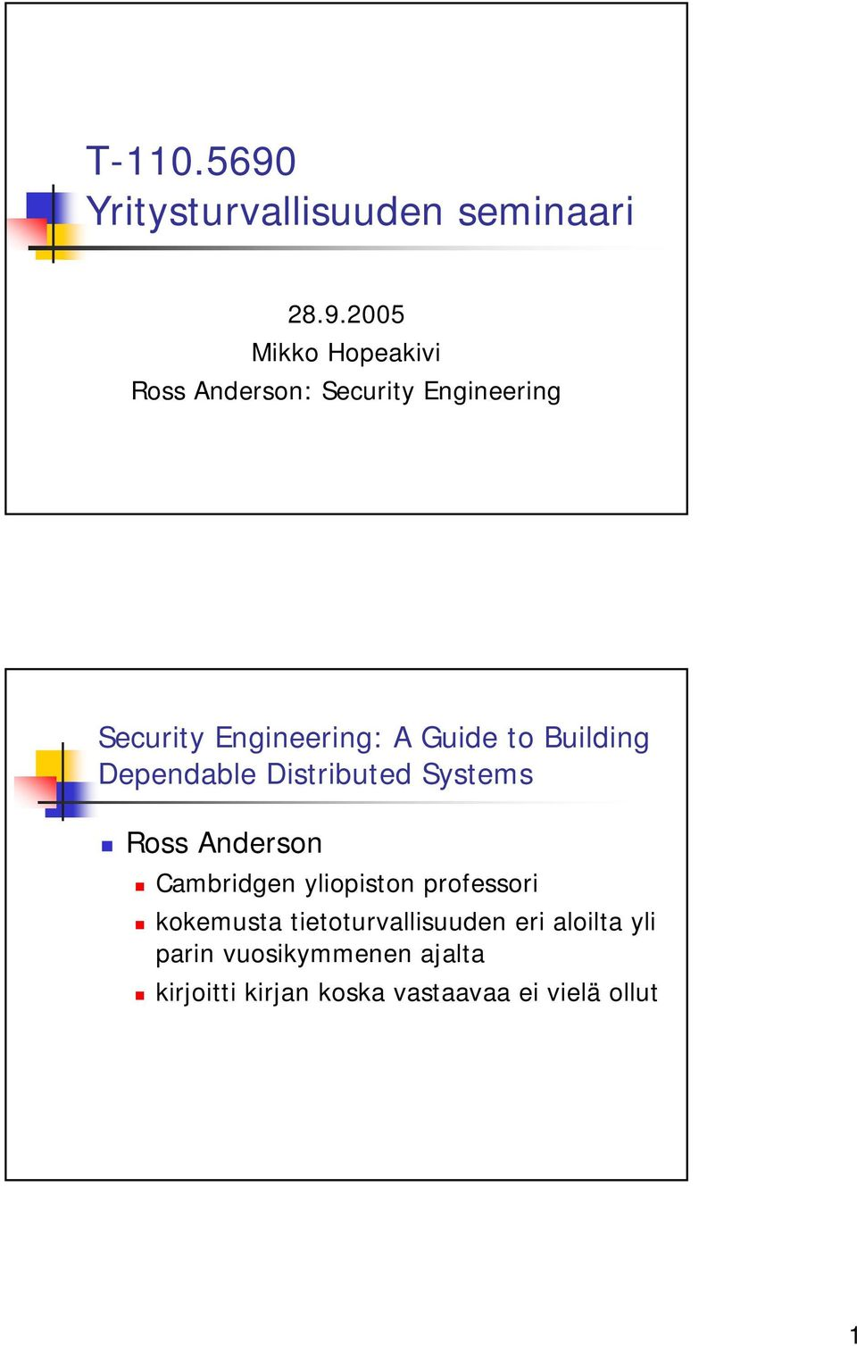 2005 Mikko Hopeakivi Ross Anderson: Security Engineering Security Engineering: A Guide