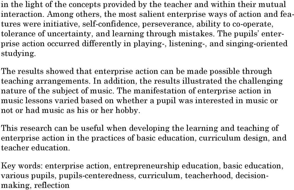 The pupils enterprise action occurred differently in playing-, listening-, and singing-oriented studying. The results showed that enterprise action can be made possible through teaching arrangements.