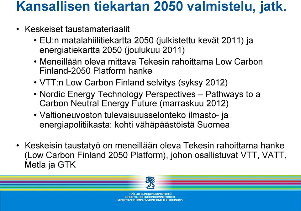 rahoittama Low Carbon Finland-2050 Platform hanke VTT:n Low Carbon Finland selvitys (syksy 2012) Nordic Energy Technology Perspectives Pathways to a Carbon