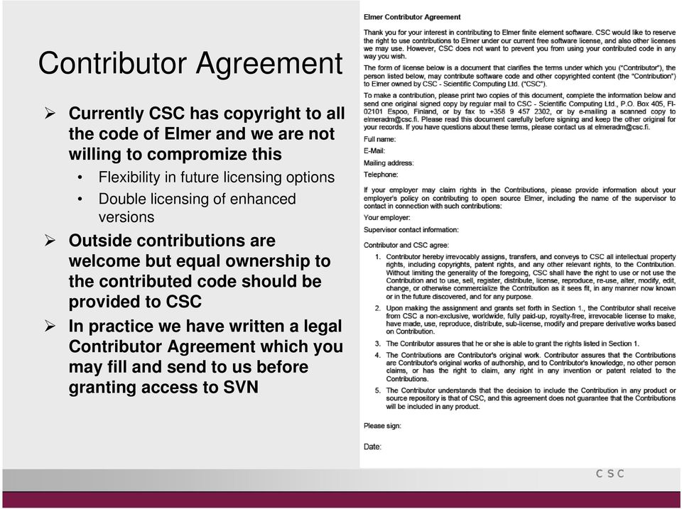 contributions are welcome but equal ownership to the contributed code should be provided to CSC In