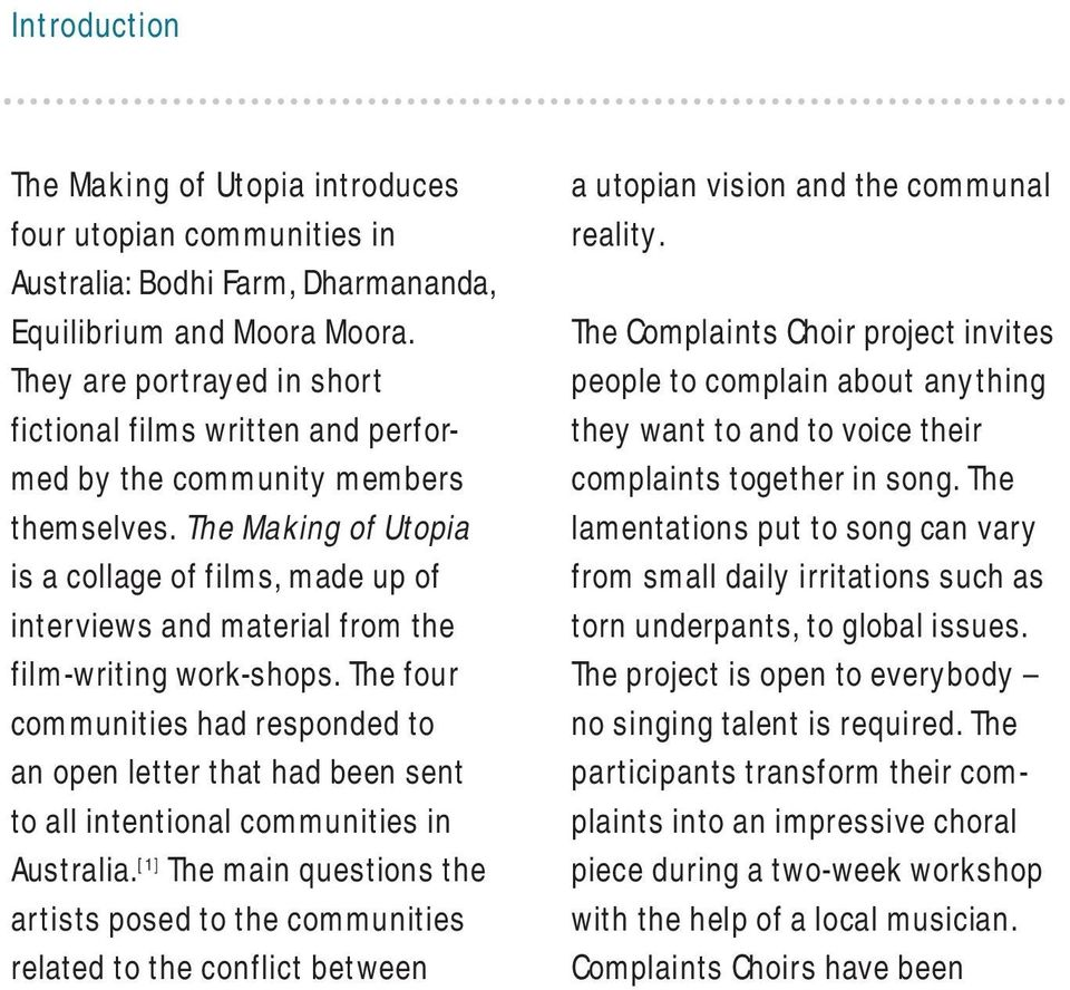 The Making of Utopia is a collage of films, made up of interviews and material from the film-writing work-shops.