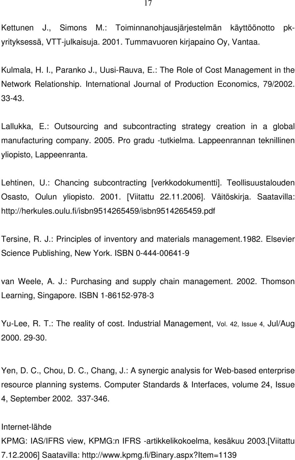 : Outsourcing and subcontracting strategy creation in a global manufacturing company. 2005. Pro gradu -tutkielma. Lappeenrannan teknillinen yliopisto, Lappeenranta. Lehtinen, U.