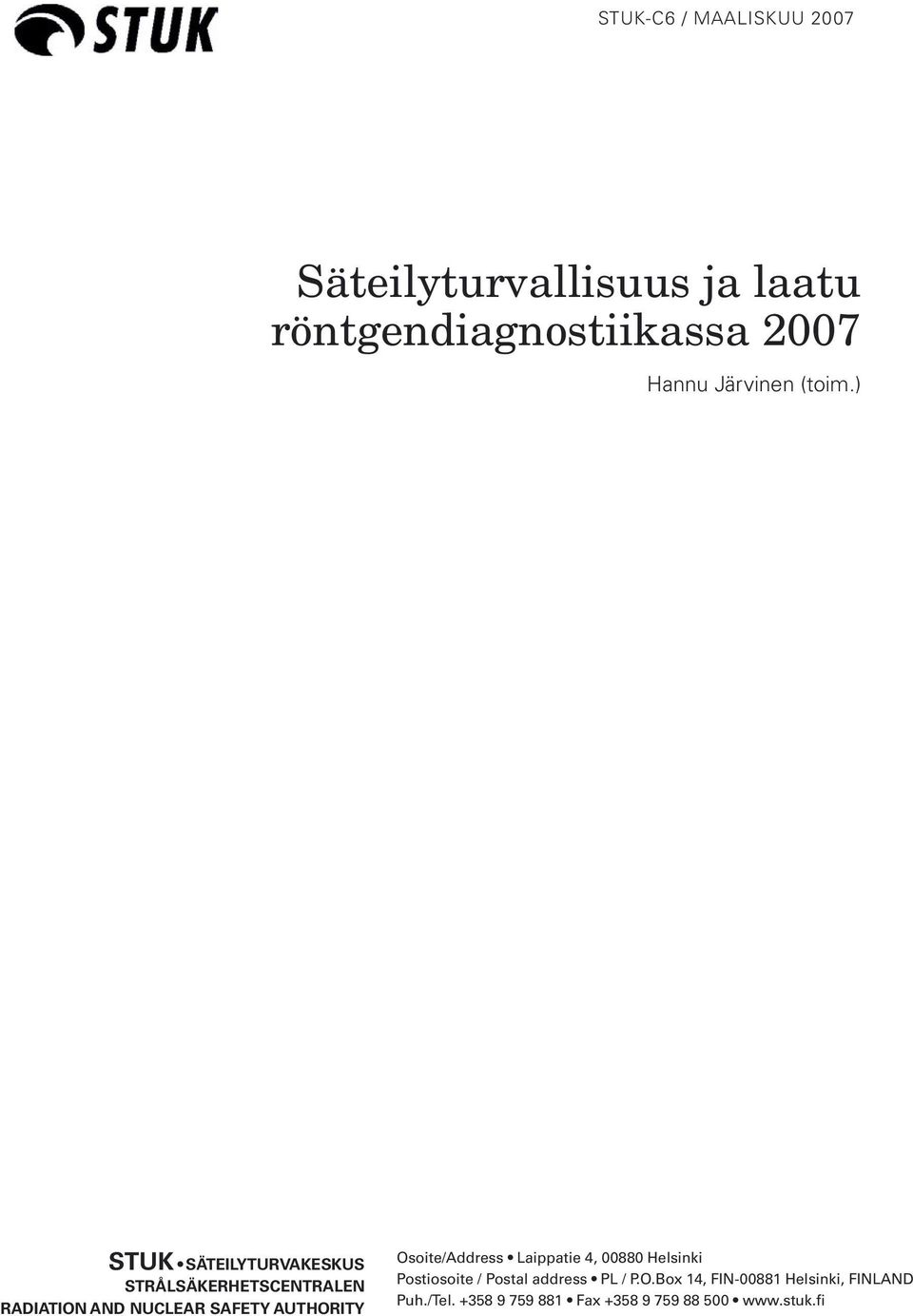 ) STUK SÄTEILYTURVAKESKUS STRÅLSÄKERHETSCENTRALEN RADIATION AND NUCLEAR SAFETY AUTHORITY