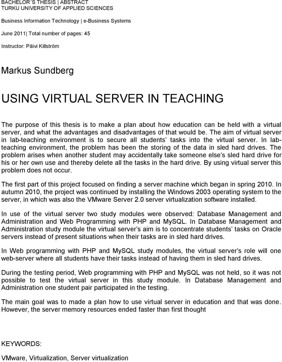 The aim of virtual server in lab-teaching environment is to secure all students tasks into the virtual server.