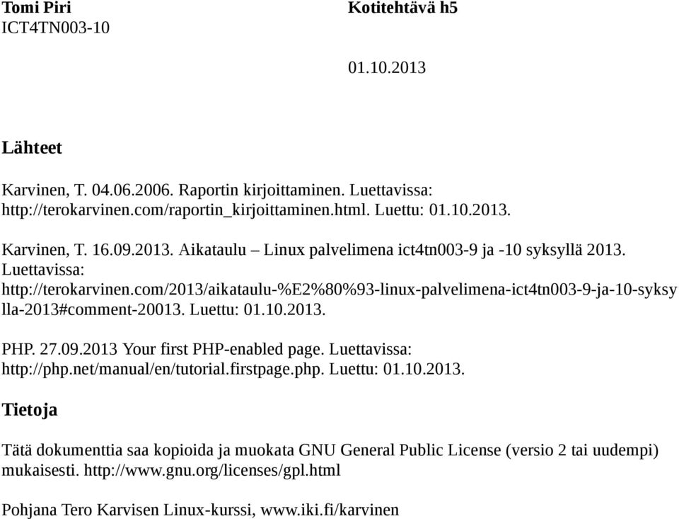 com/2013/aikataulu-%e2%80%93-linux-palvelimena-ict4tn003-9-ja-10-syksy lla-2013#comment-20013. Luettu:. PHP. 27.09.2013 Your first PHP-enabled page.