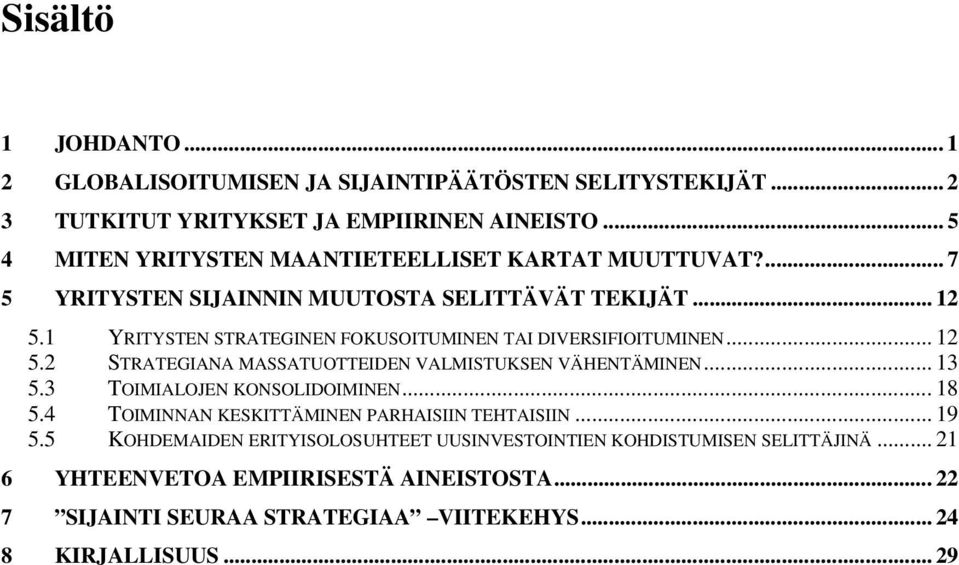 1 YRITYSTEN STRATEGINEN FOKUSOITUMINEN TAI DIVERSIFIOITUMINEN... 12 5.2 STRATEGIANA MASSATUOTTEIDEN VALMISTUKSEN VÄHENTÄMINEN... 13 5.3 TOIMIALOJEN KONSOLIDOIMINEN.