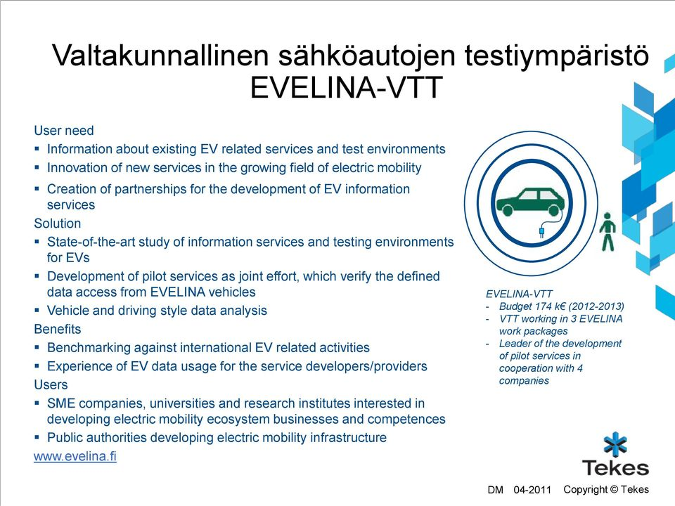 as joint effort, which verify the defined data access from EVELINA vehicles Vehicle and driving style data analysis Benefits Benchmarking against international EV related activities Experience of EV