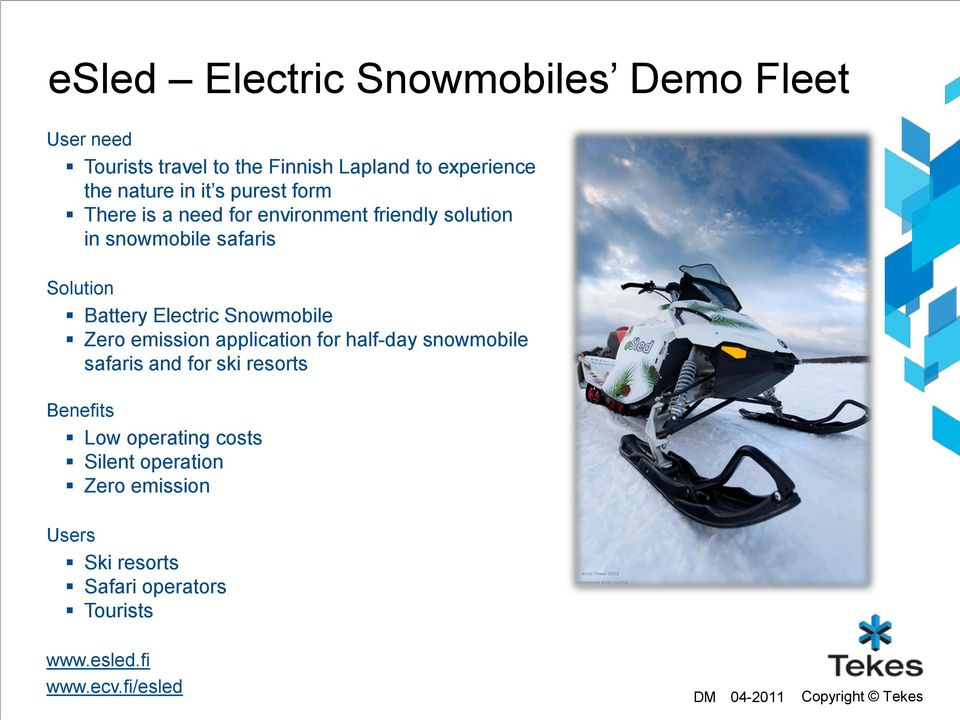 Snowmobile Zero emission application for half-day snowmobile safaris and for ski resorts Benefits Low operating