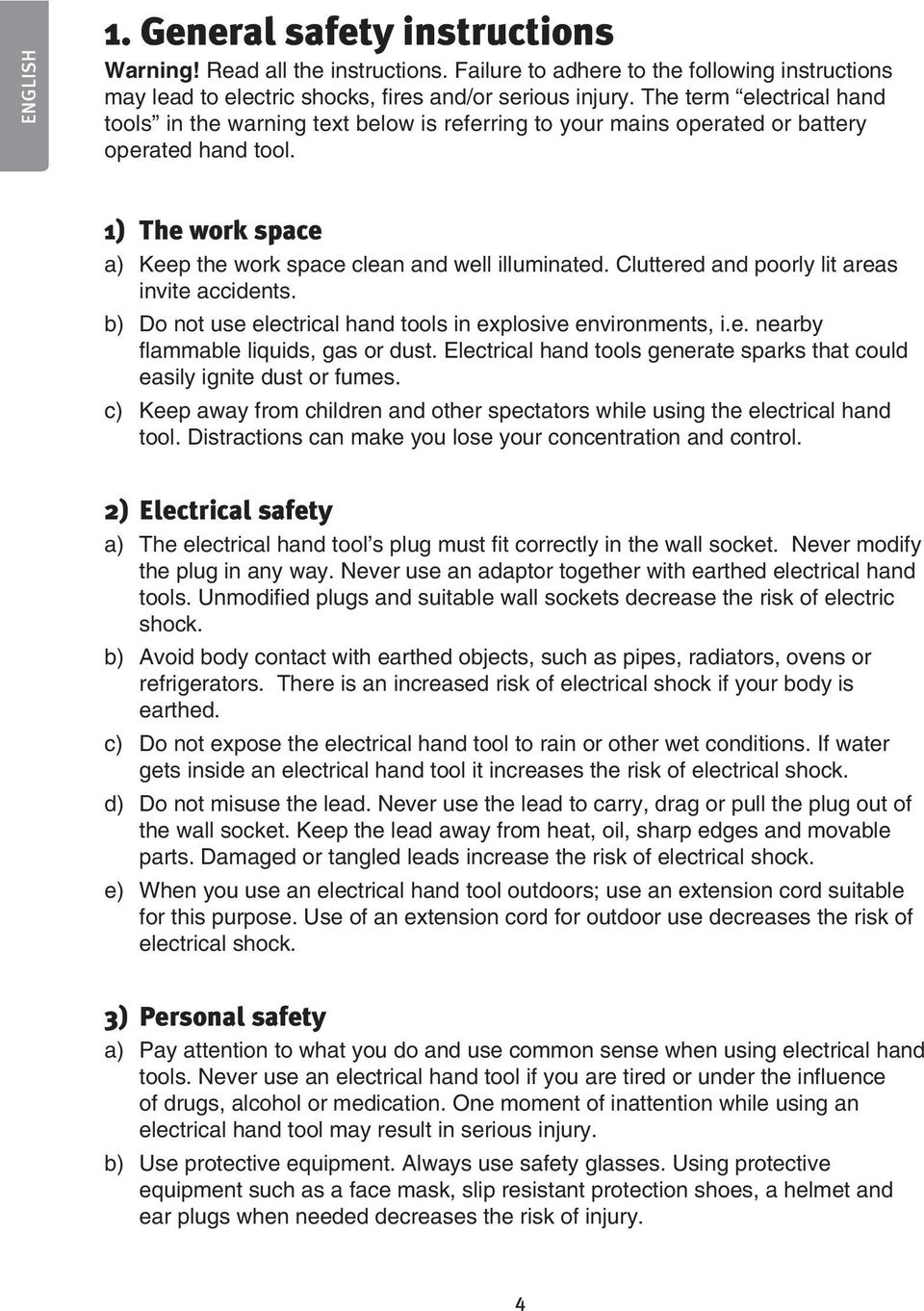Cluttered and poorly lit areas invite accidents. b) Do not use electrical hand tools in explosive environments, i.e. nearby flammable liquids, gas or dust.