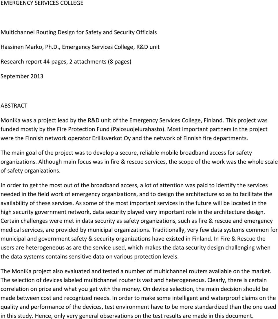 , Emergency Services College, R&D unit Research report 44 pages, 2 attachments (8 pages) September 2013 ABSTRACT MoniKa was a project lead by the R&D unit of the Emergency Services College, Finland.