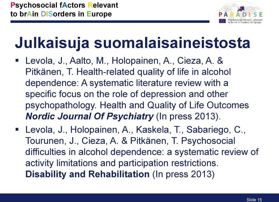 psychopathology. Health and Quality of Life Outcomes Nordic Journal Of Psychiatry (In press 2013). Levola, J., Holopainen, A., Kaskela, T., Sabariego, C.