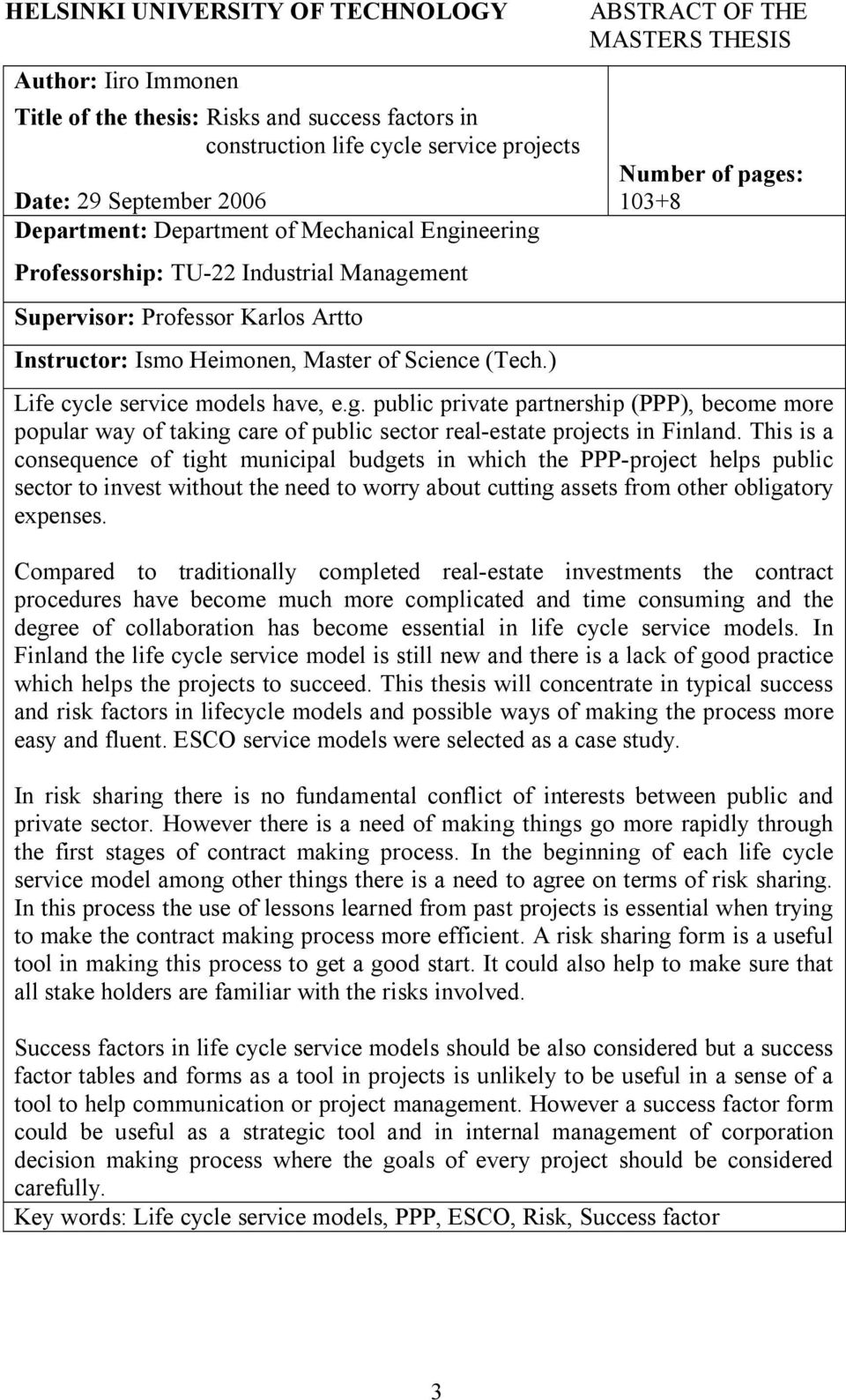 ) ABSTRACT OF THE MASTERS THESIS Number of pages: 103+8 Life cycle service models have, e.g. public private partnership (PPP), become more popular way of taking care of public sector real estate projects in Finland.
