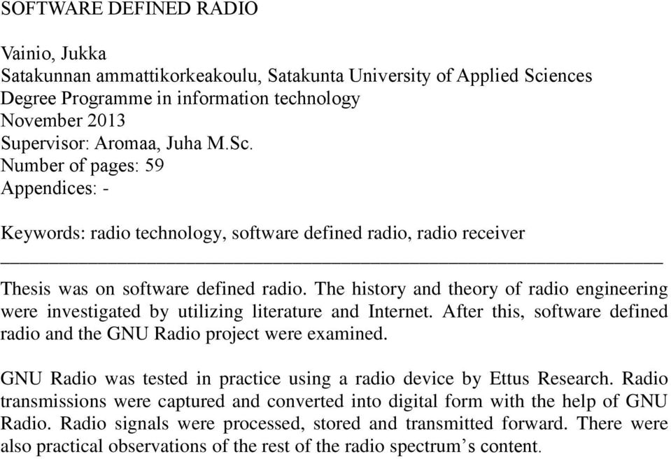 Number of pages: 59 Appendices: - Keywords: radio technology, software defined radio, radio receiver Thesis was on software defined radio.