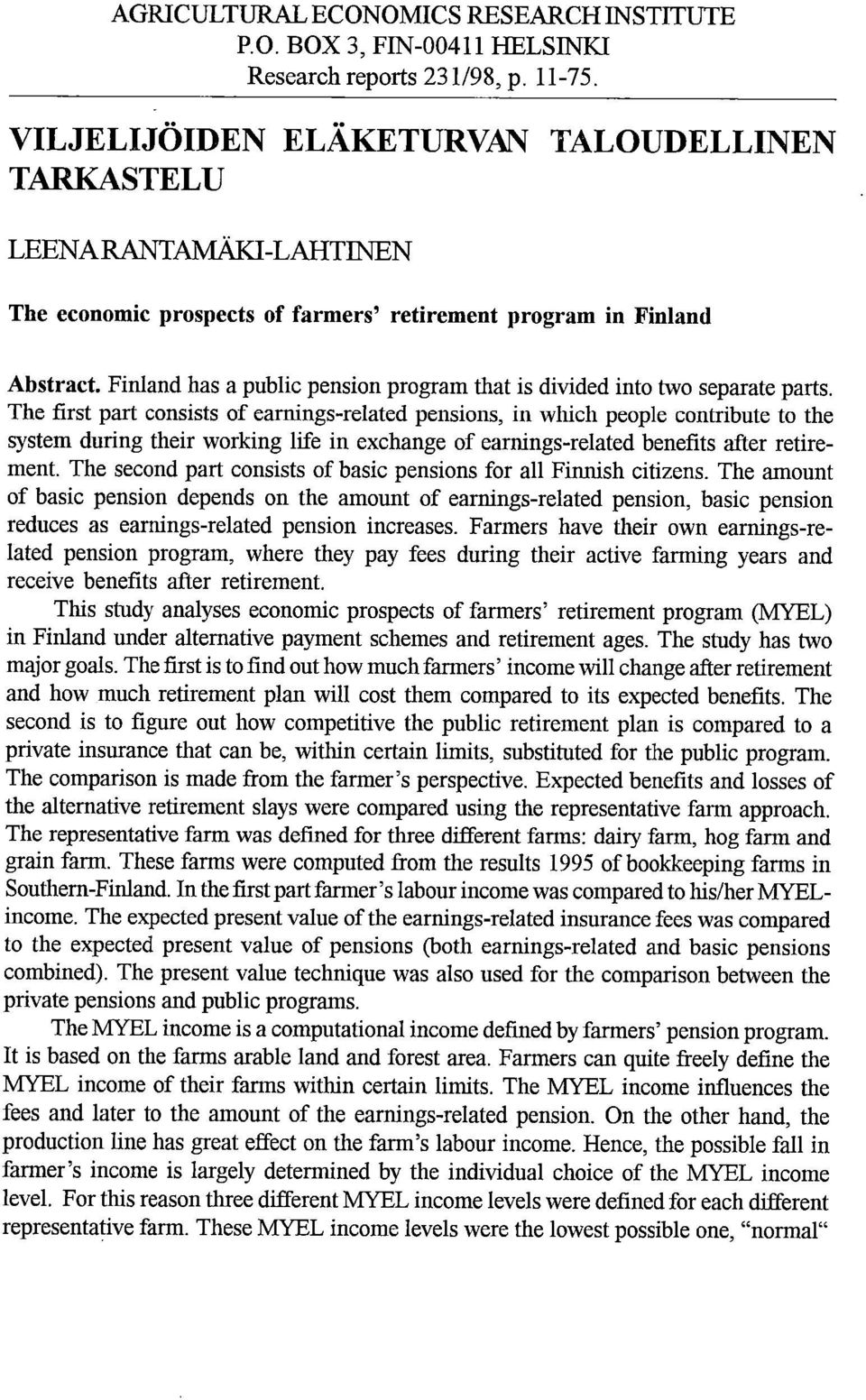 Finland has a public pension program that is divided into two separate parts.