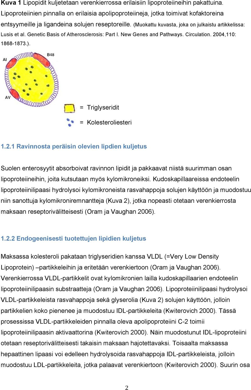 Genetic Basis of Atherosclerosis: Part I. New Genes and Pathways. Circulation. 20