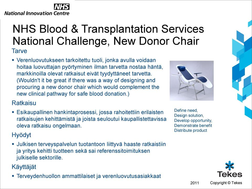 (Wouldn't it be great if there was a way of designing and procuring a new donor chair which would complement the new clinical pathway for safe blood donation.