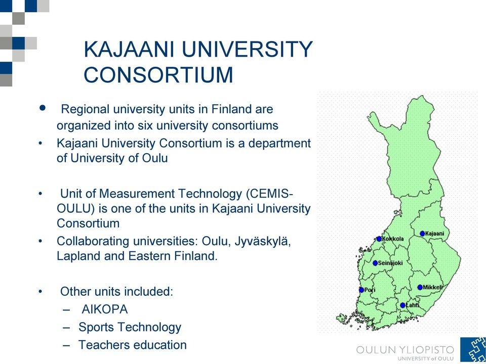 Technology (CEMIS- OULU) is one of the units in Kajaani University Consortium Collaborating