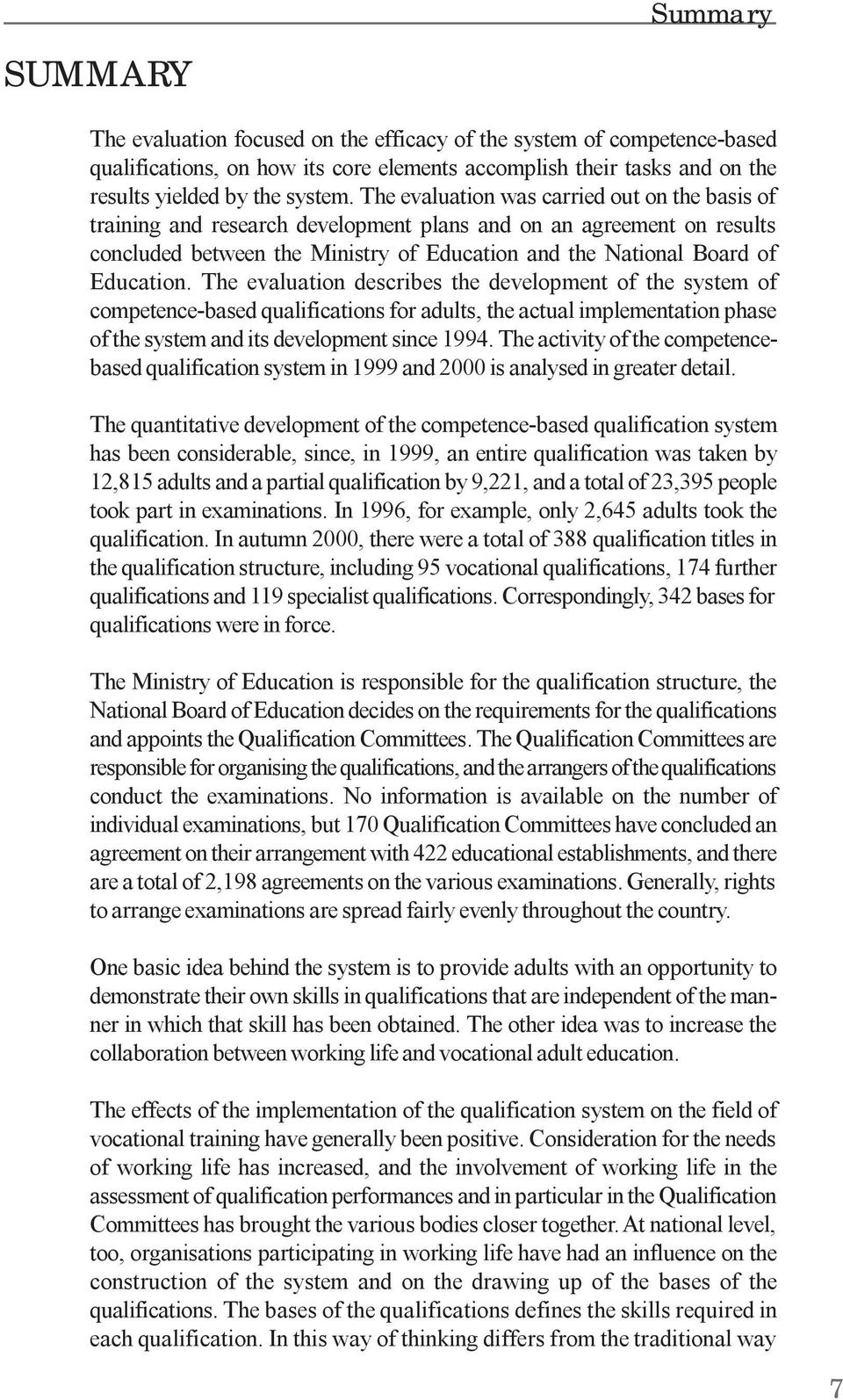The evaluation describes the development of the system of competence-based qualifications for adults, the actual implementation phase of the system and its development since 1994.