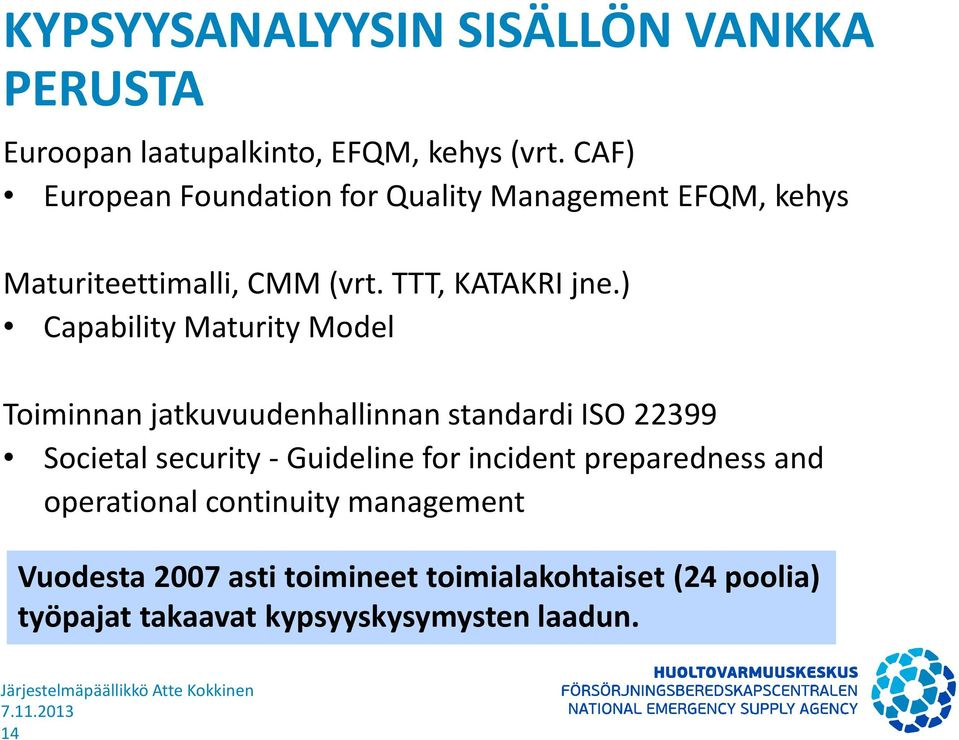 ) Capability Maturity Model Toiminnan jatkuvuudenhallinnan standardi ISO 22399 Societal security - Guideline for