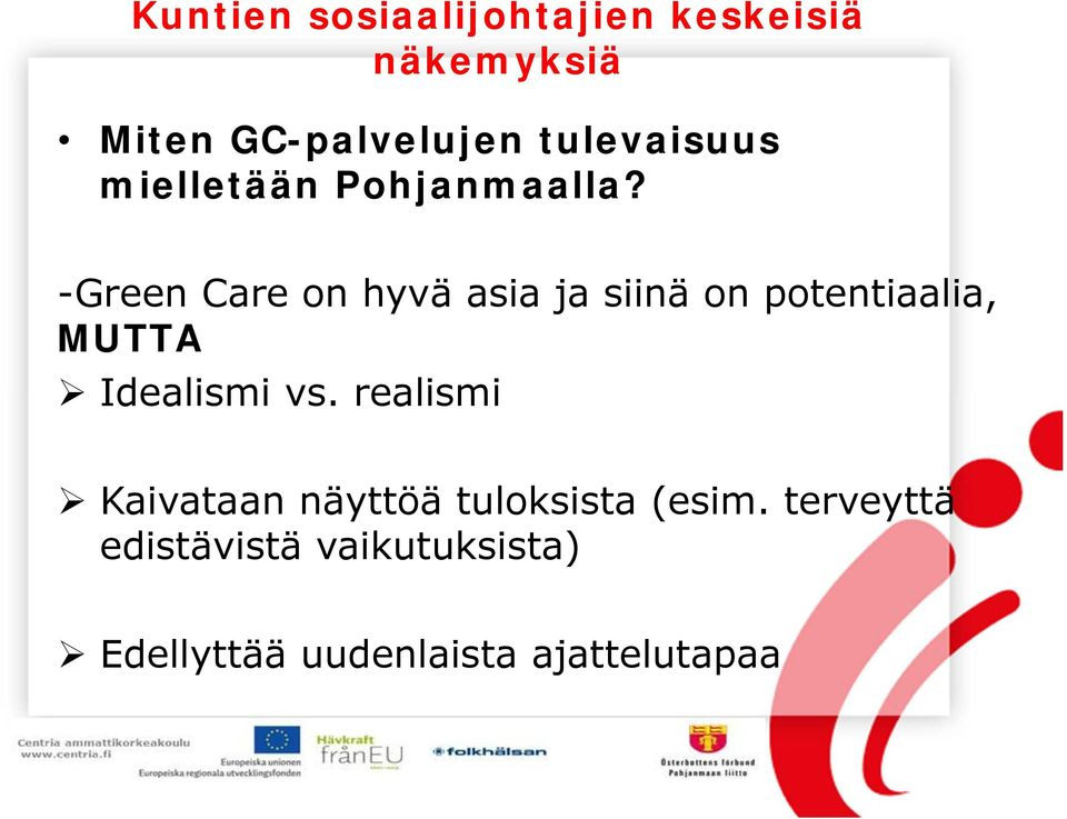 -Green Care on hyvä asia ja siinä on potentiaalia, MUTTA Idealismi vs.