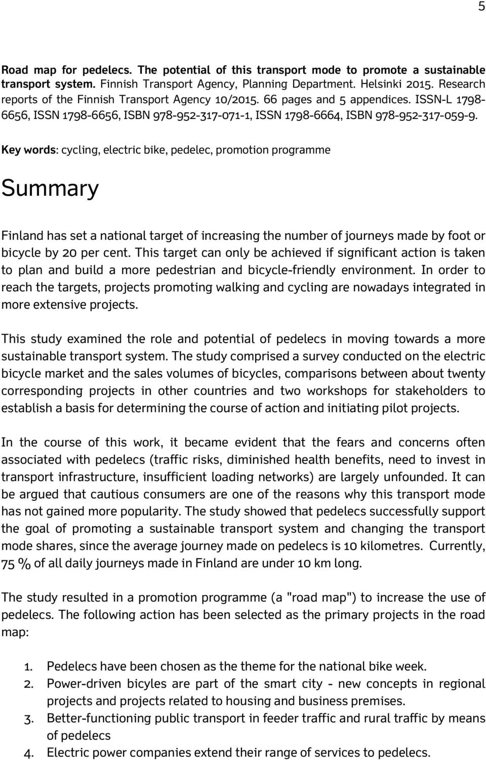 Key words: cycling, electric bike, pedelec, promotion programme Summary Finland has set a national target of increasing the number of journeys made by foot or bicycle by 20 per cent.