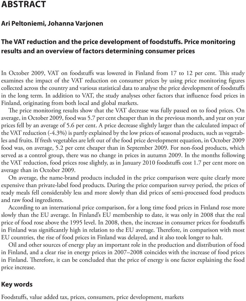 This study examines the impact of the VAT reduction on consumer prices by using price monitoring figures collected across the country and various statistical data to analyse the price development of