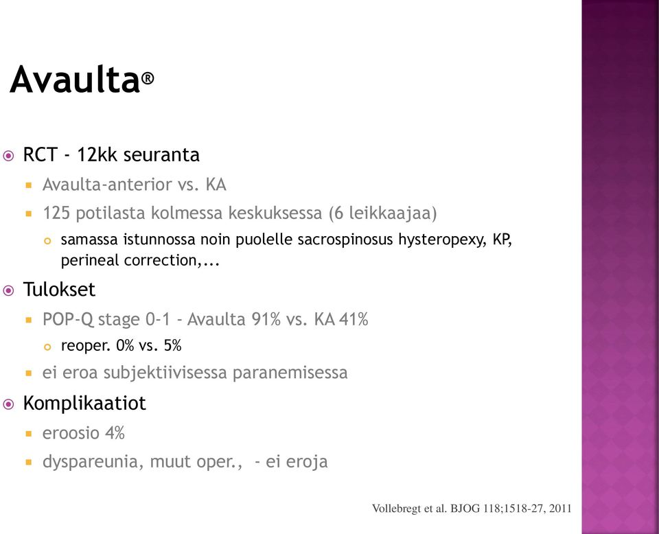 sacrospinosus hysteropexy, KP, perineal correction,... POP-Q stage 0-1 - Avaulta 91% vs.