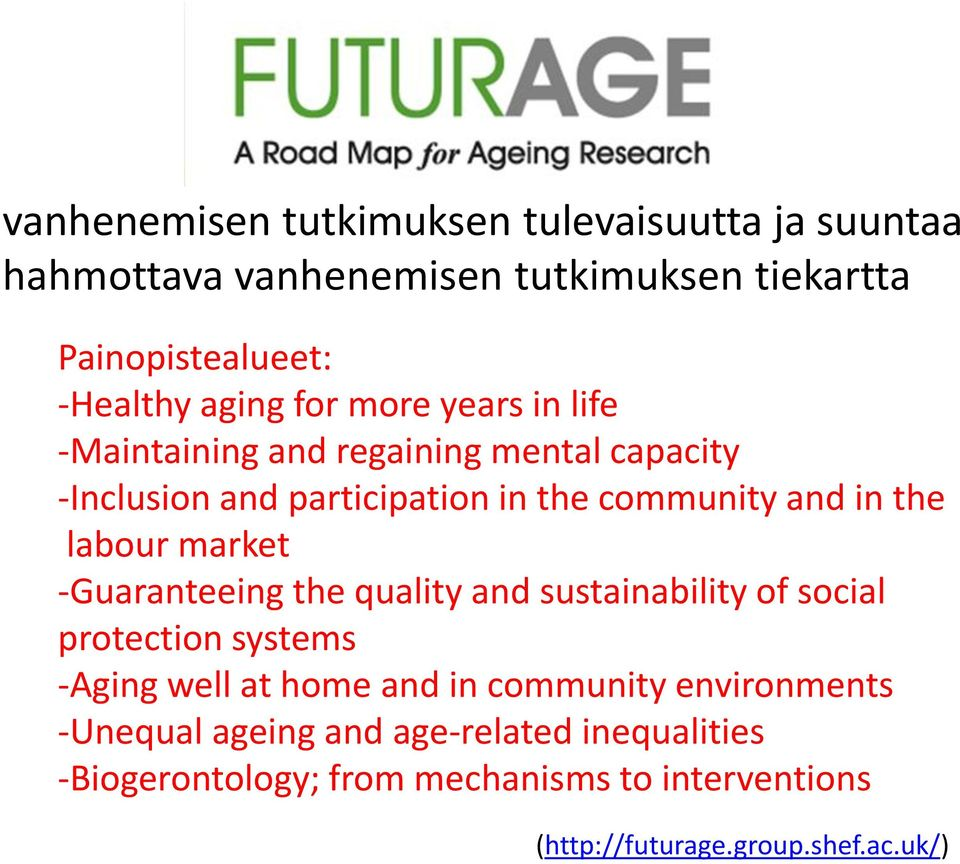 market -Guaranteeing the quality and sustainability of social protection systems -Aging well at home and in community