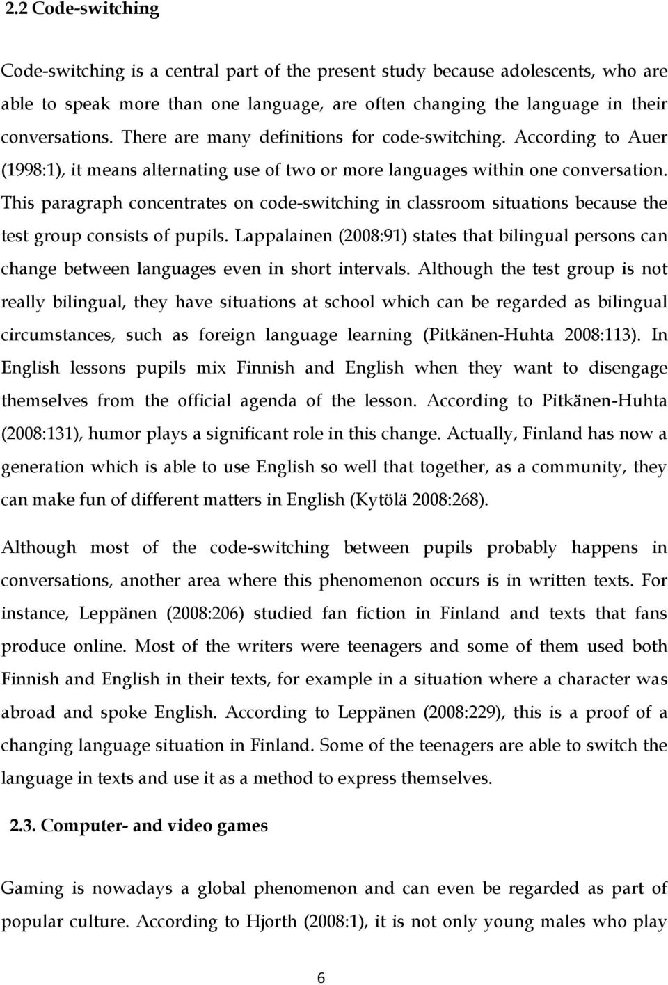 This paragraph concentrates on code-switching in classroom situations because the test group consists of pupils.