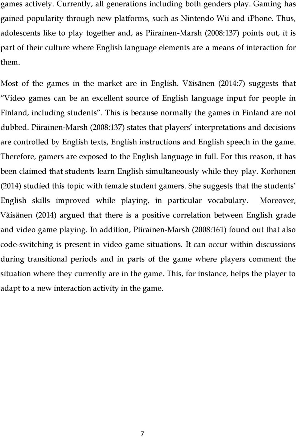 Most of the games in the market are in English. Väisänen (2014:7) suggests that Video games can be an excellent source of English language input for people in Finland, including students.