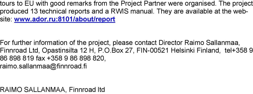 ru:8101/about/report For further information of the project, please contact Director Raimo Sallanmaa, Finnroad