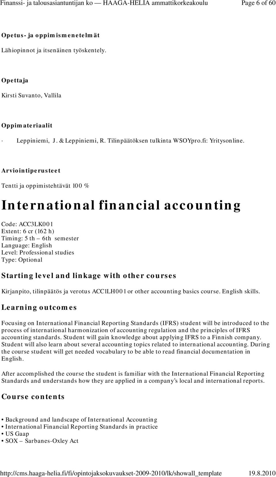 Type: Optional Starting level and linkage with other courses Kirjanpito, tilinpäätös ja verotus ACC1LH001 or other accounting basics course. English skills.