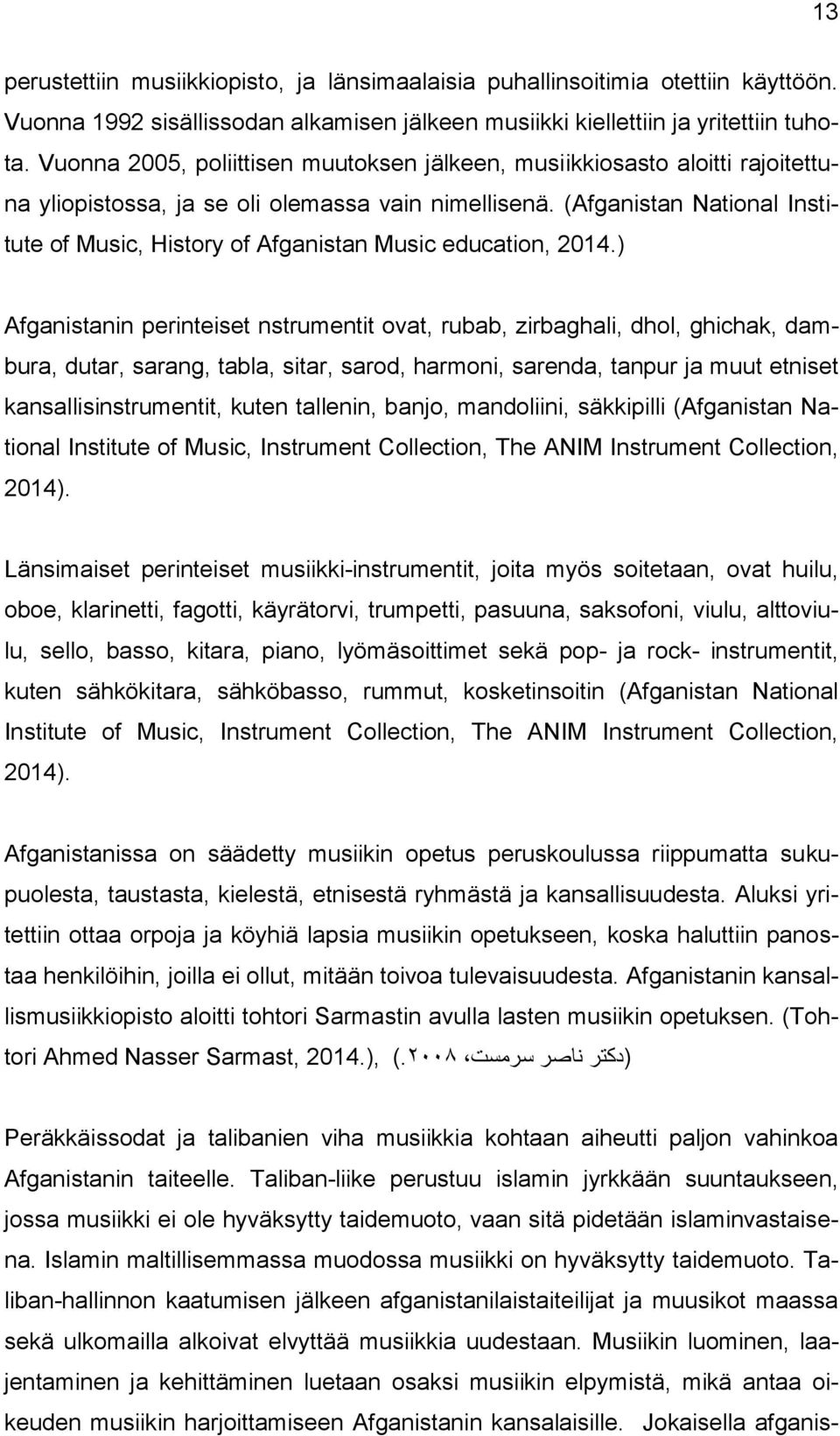 (Afganistan National Institute of Music, History of Afganistan Music education, 2014.