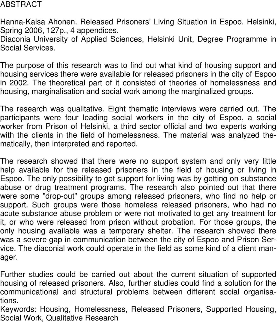 The purpose of this research was to find out what kind of housing support and housing services there were available for released prisoners in the city of Espoo in 2002.
