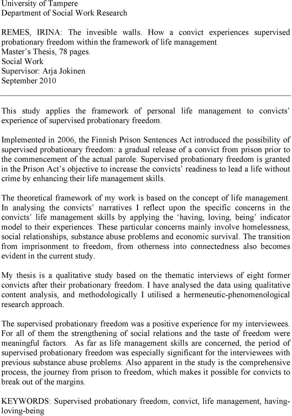 Social Work Supervisor: Arja Jokinen September 2010 This study applies the framework of personal life management to convicts experience of supervised probationary freedom.