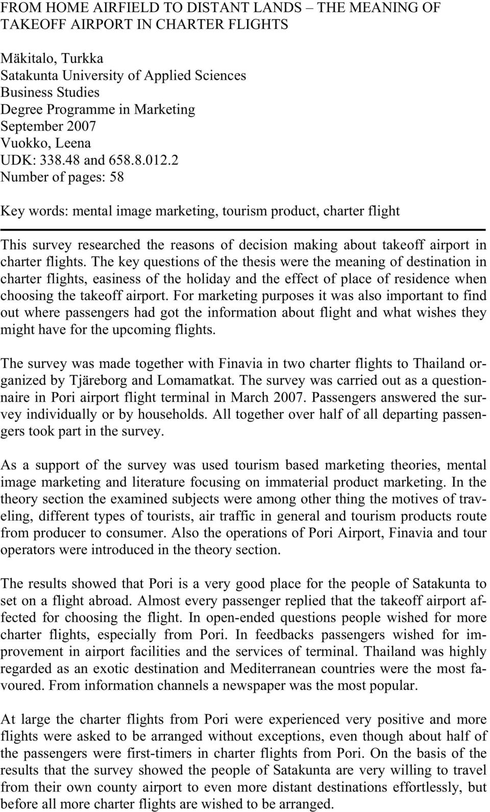 2 Number of pages: 58 Key words: mental image marketing, tourism product, charter flight This survey researched the reasons of decision making about takeoff airport in charter flights.